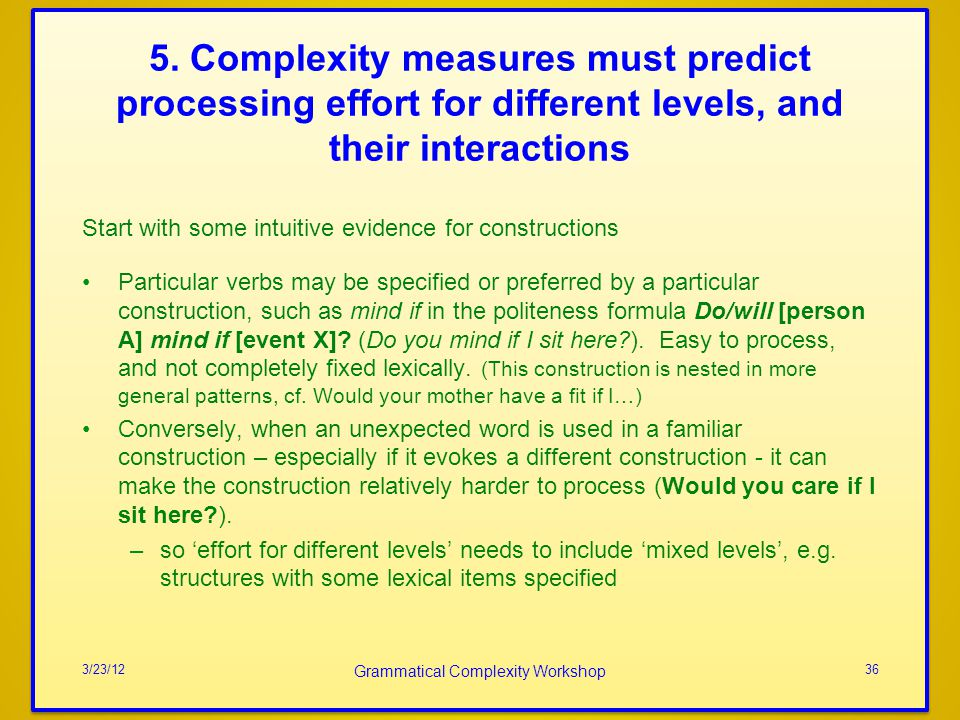 5. Complexity measures must predict processing effort for different levels, and their interactions Start with some intuitive evidence for construction