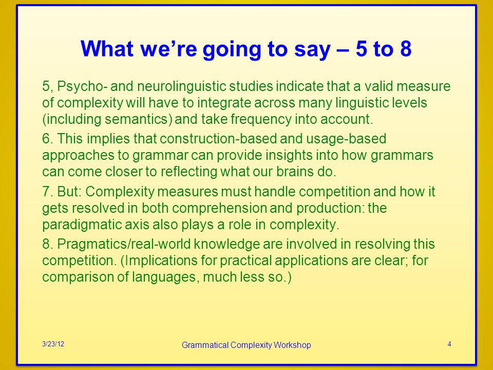 What were going to say – 5 to 8 5, Psycho- and neurolinguistic studies indicate that a valid measure of complexity will have to integrate across many linguistic levels (including semantics) and take frequency into account.