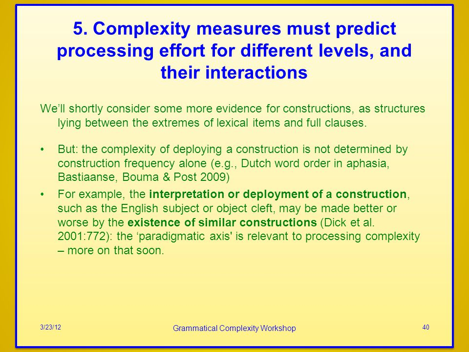5. Complexity measures must predict processing effort for different levels, and their interactions Well shortly consider some more evidence for constr