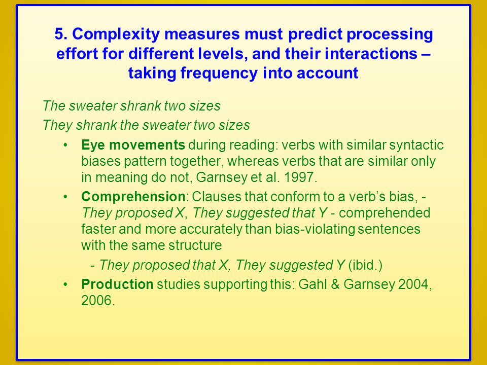 The sweater shrank two sizes They shrank the sweater two sizes Eye movements during reading: verbs with similar syntactic biases pattern together, whereas verbs that are similar only in meaning do not, Garnsey et al.