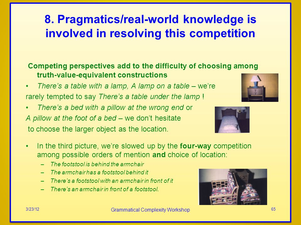 8. Pragmatics/real-world knowledge is involved in resolving this competition Competing perspectives add to the difficulty of choosing among truth-valu