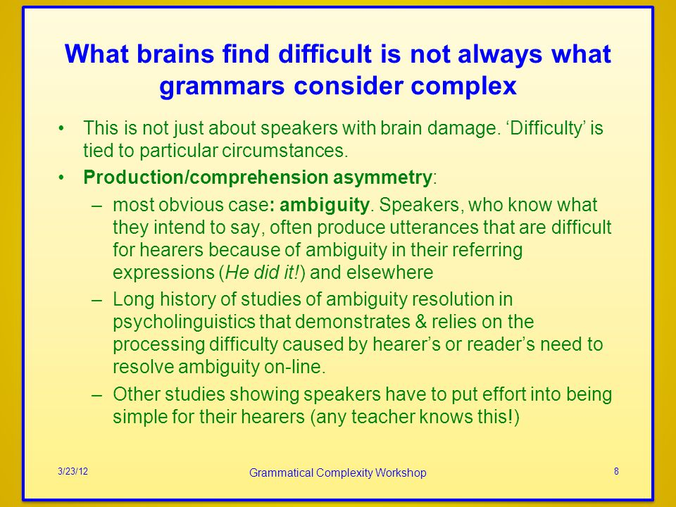 What brains find difficult is not always what grammars consider complex This is not just about speakers with brain damage.