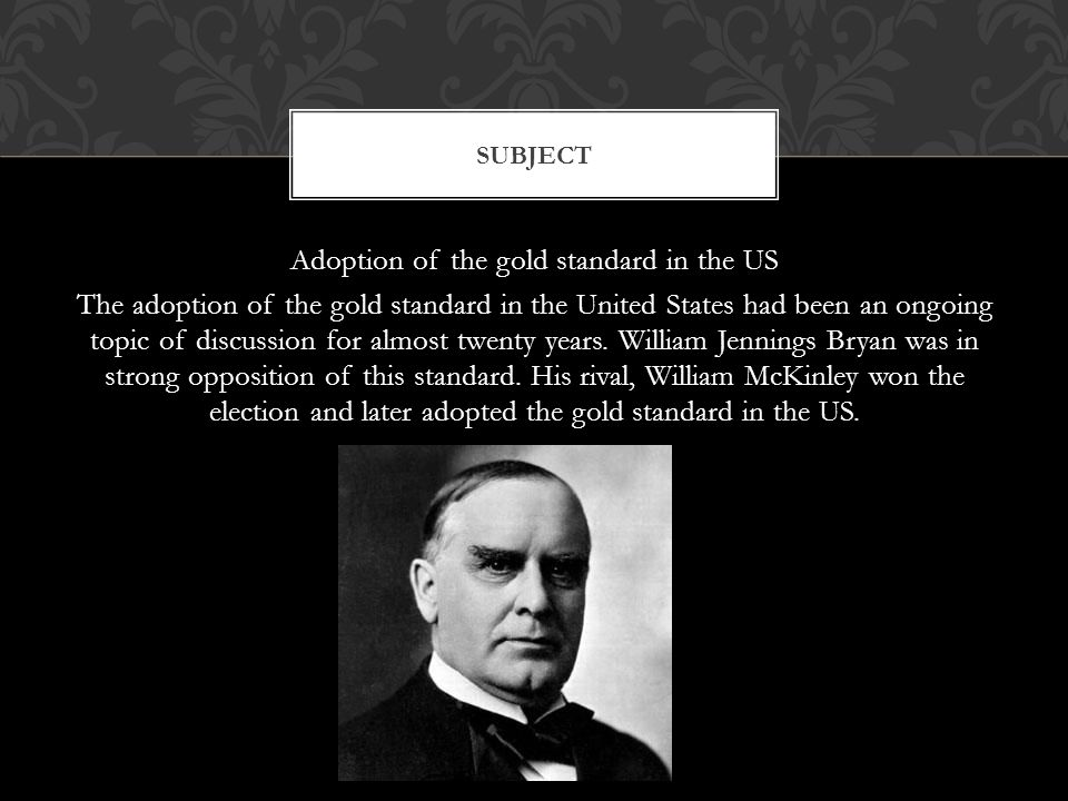Adoption of the gold standard in the US The adoption of the gold standard in the United States had been an ongoing topic of discussion for almost twenty years.