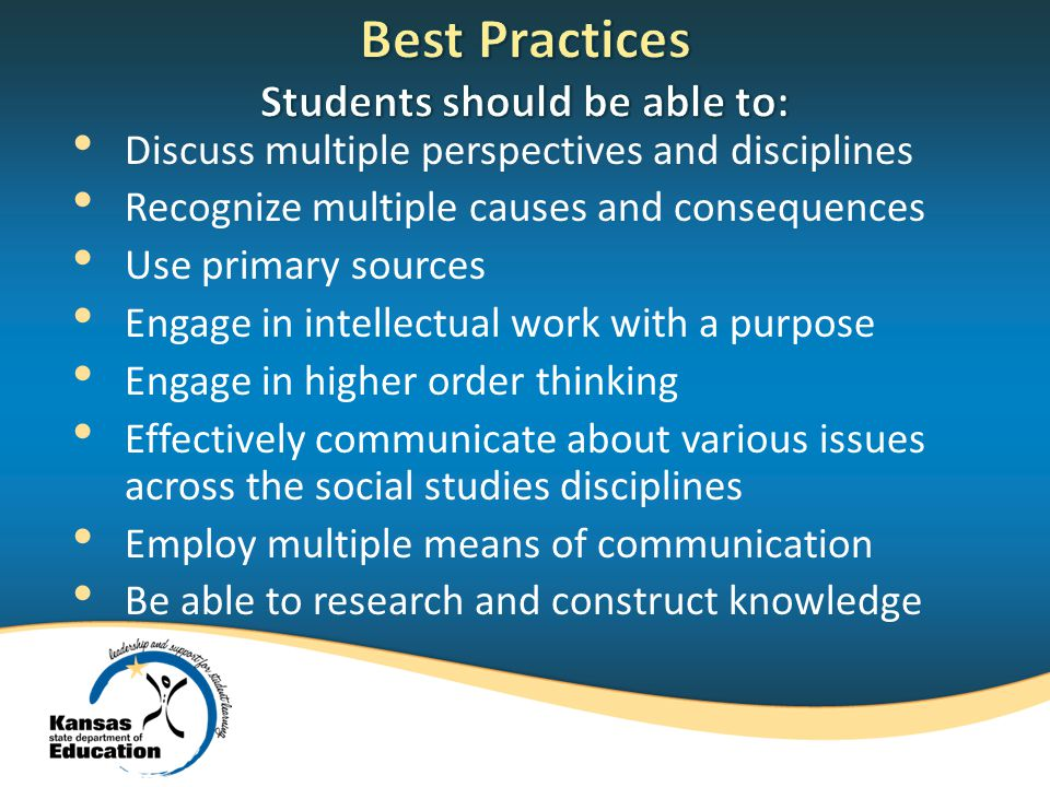 Discuss multiple perspectives and disciplines Recognize multiple causes and consequences Use primary sources Engage in intellectual work with a purpos