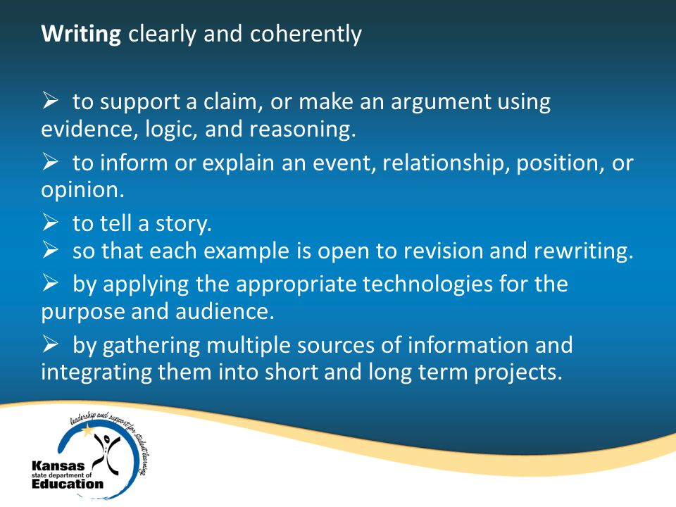 Writing clearly and coherently to support a claim, or make an argument using evidence, logic, and reasoning.