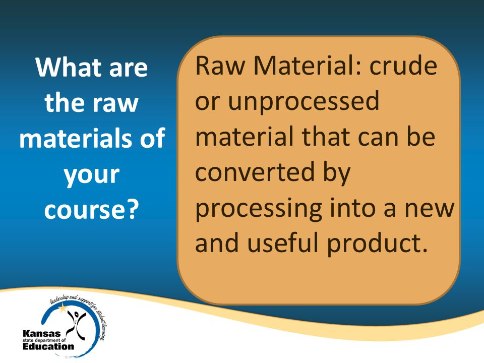 Raw Material: crude or unprocessed material that can be converted by processing into a new and useful product.