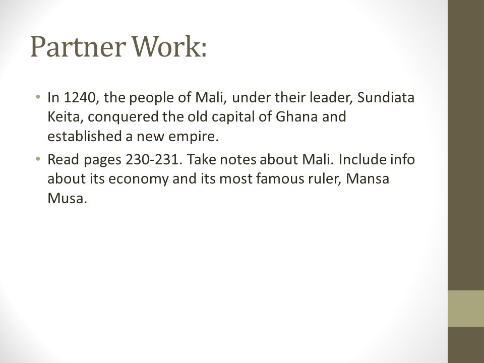 Partner Work: In 1240, the people of Mali, under their leader, Sundiata Keita, conquered the old capital of Ghana and established a new empire. Read p