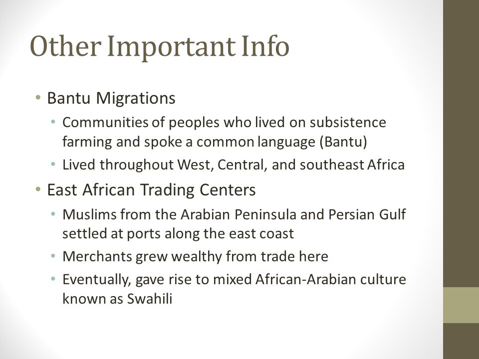 Other Important Info Bantu Migrations Communities of peoples who lived on subsistence farming and spoke a common language (Bantu) Lived throughout Wes