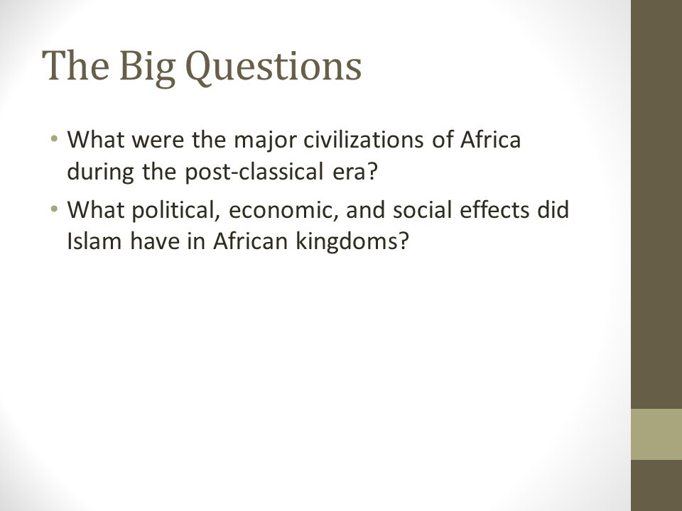The Big Questions What were the major civilizations of Africa during the post-classical era.