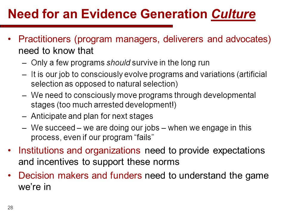 Need for an Evidence Generation Culture Practitioners (program managers, deliverers and advocates) need to know that –Only a few programs should survi