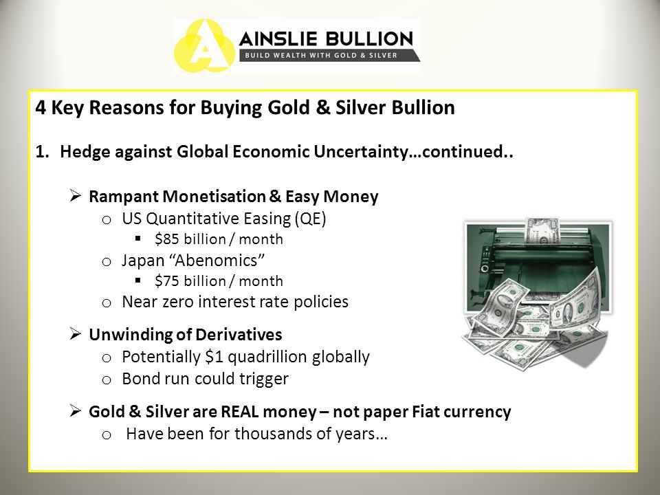 4 Key Reasons for Buying Gold & Silver Bullion 1.Hedge against Global Economic Uncertainty…continued..