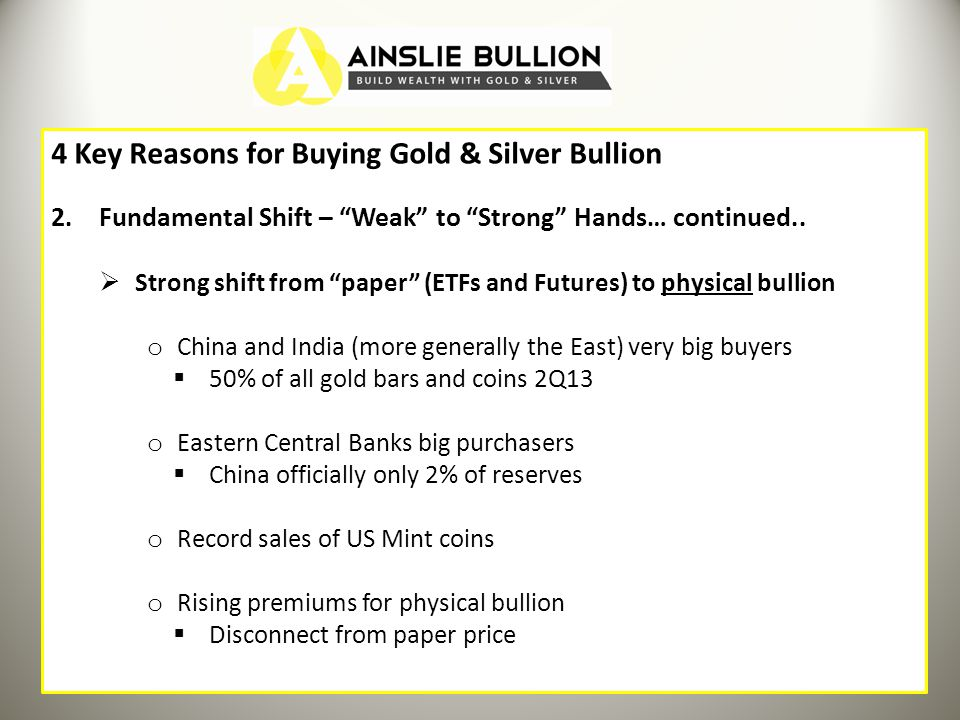 4 Key Reasons for Buying Gold & Silver Bullion 2.Fundamental Shift – Weak to Strong Hands… continued..