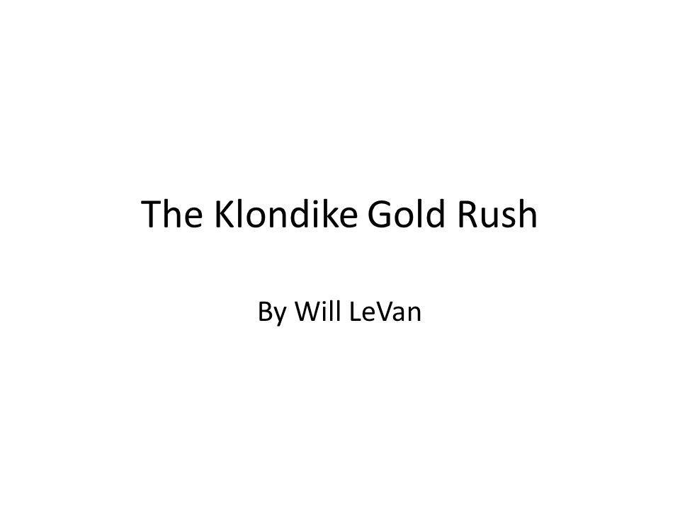 The Klondike Gold Rush By Will LeVan