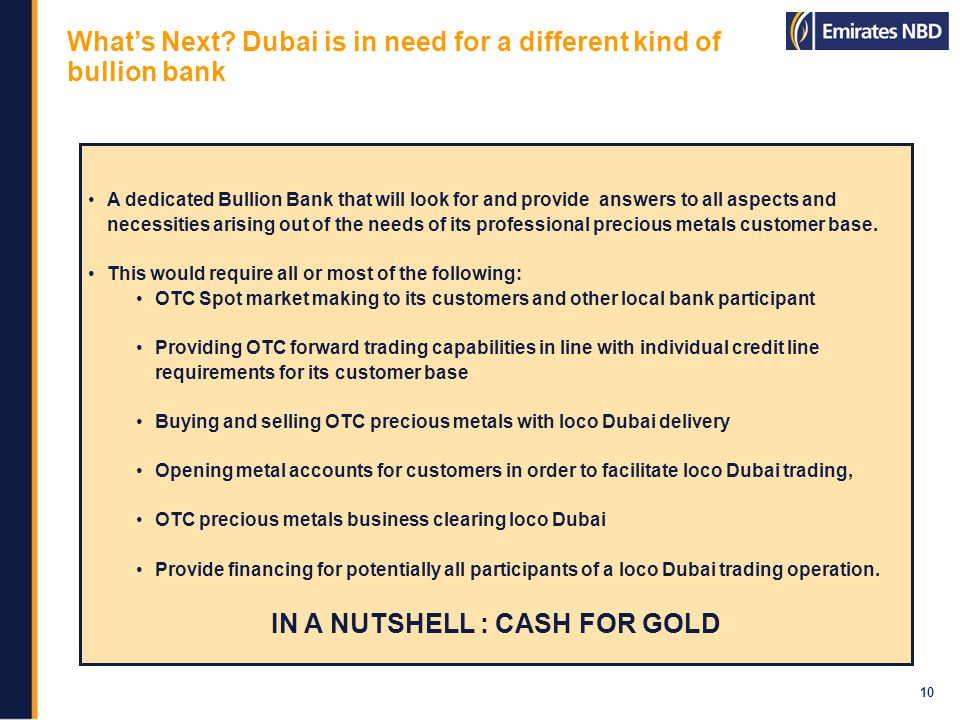 Whats Next? Dubai is in need for a different kind of bullion bank 10 A dedicated Bullion Bank that will look for and provide answers to all aspects an