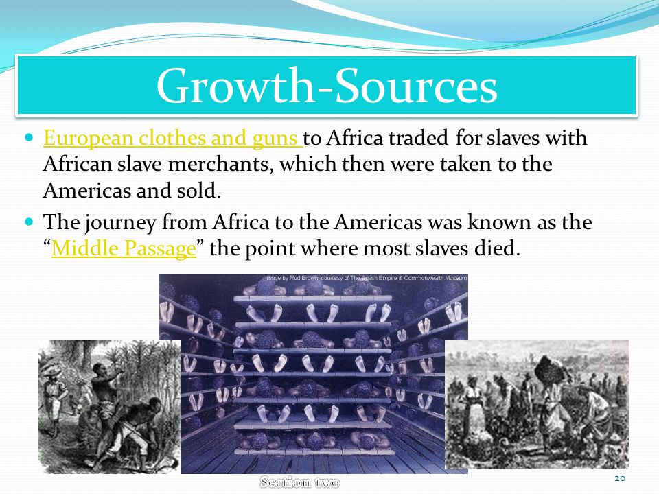 Growth-Sources European clothes and guns to Africa traded for slaves with African slave merchants, which then were taken to the Americas and sold. Eur