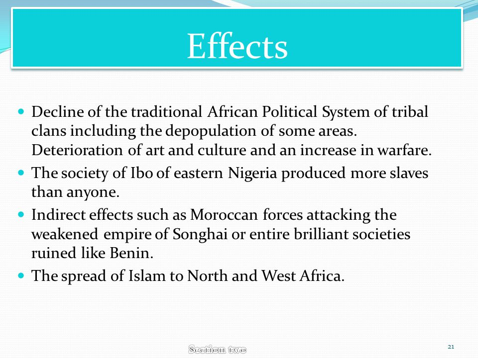 Effects Decline of the traditional African Political System of tribal clans including the depopulation of some areas. Deterioration of art and culture