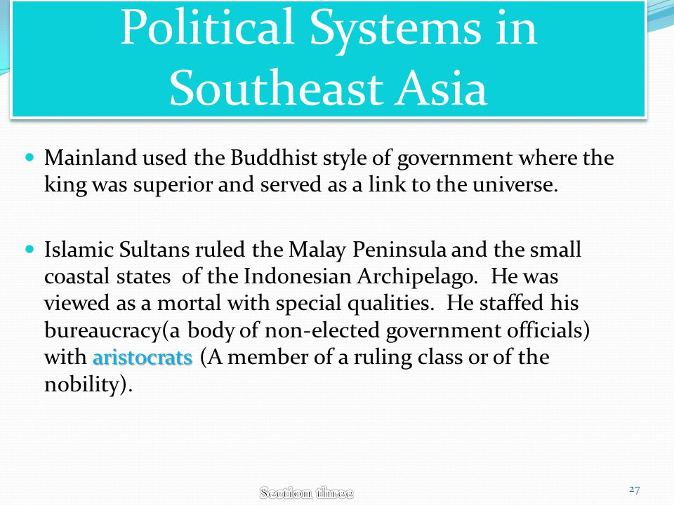 Political Systems in Southeast Asia Mainland used the Buddhist style of government where the king was superior and served as a link to the universe. a