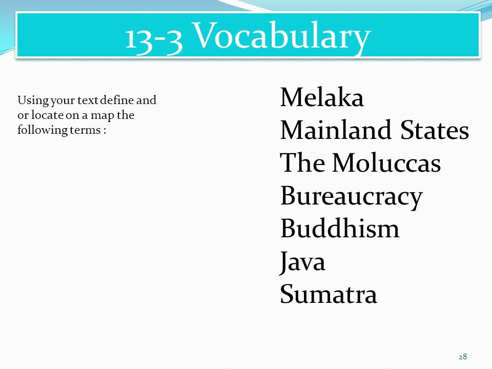 28 13-3 Vocabulary Melaka Mainland States The Moluccas Bureaucracy Buddhism Java Sumatra Using your text define and or locate on a map the following t