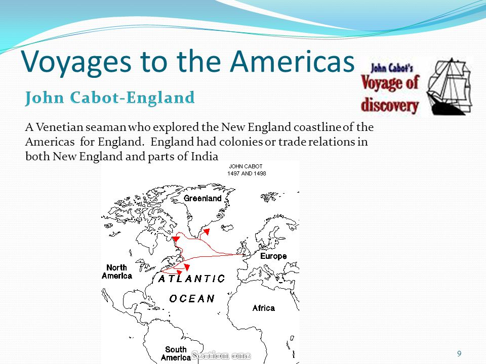 Voyages to the Americas A Venetian seaman who explored the New England coastline of the Americas for England. England had colonies or trade relations
