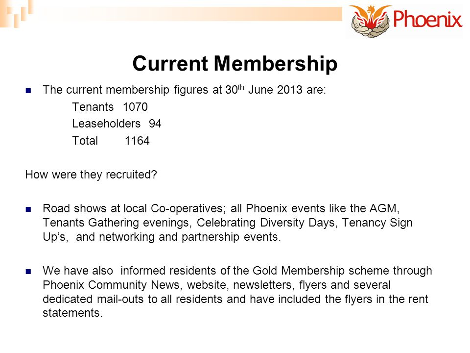 Current Membership The current membership figures at 30 th June 2013 are: Tenants 1070 Leaseholders 94 Total 1164 How were they recruited.
