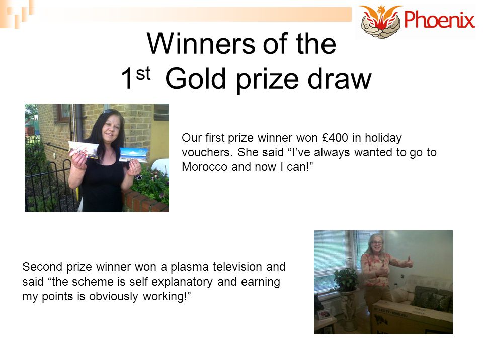 Winners of the 1 st Gold prize draw Our first prize winner won £400 in holiday vouchers.