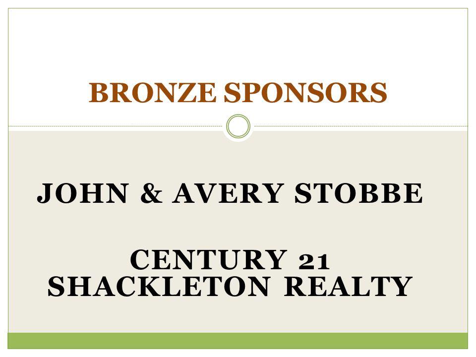 JOHN & AVERY STOBBE CENTURY 21 SHACKLETON REALTY BRONZE SPONSORS