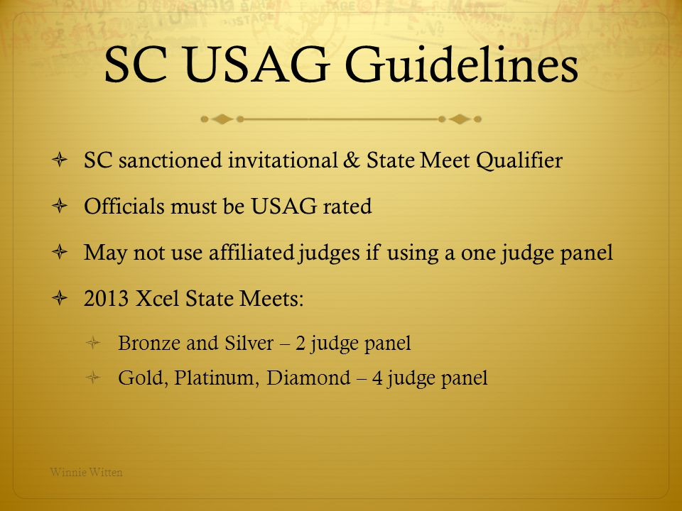 SC USAG Guidelines SC sanctioned invitational & State Meet Qualifier Officials must be USAG rated May not use affiliated judges if using a one judge p