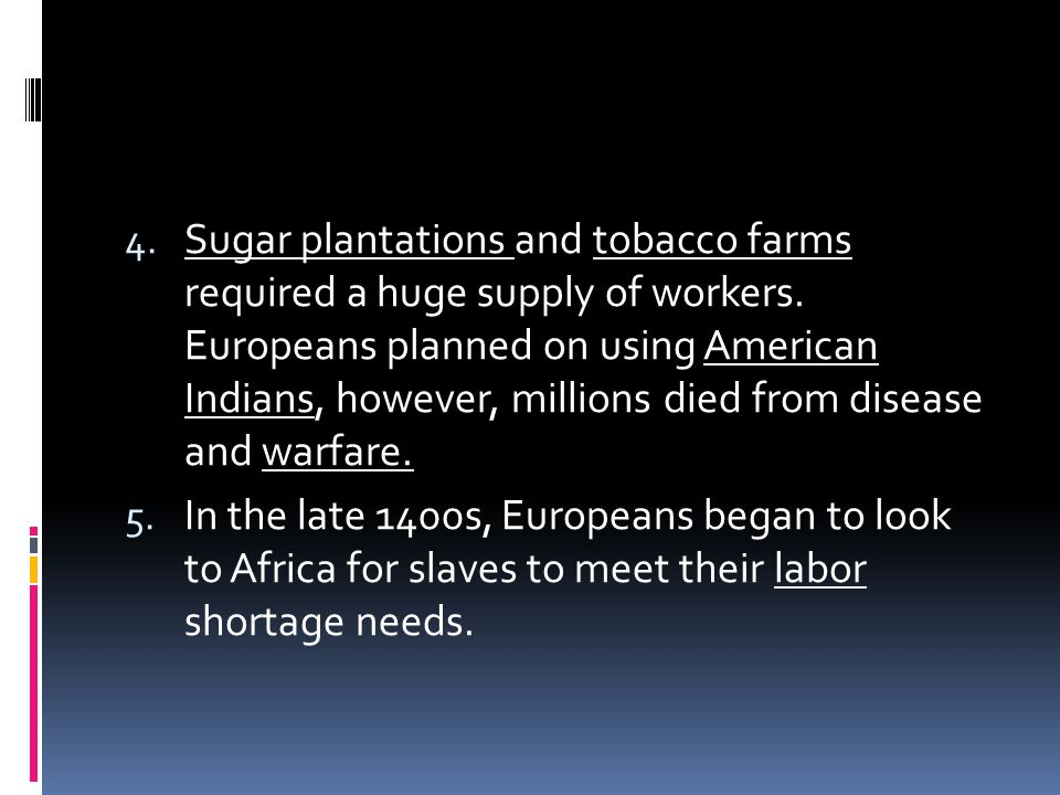 4. Sugar plantations and tobacco farms required a huge supply of workers.