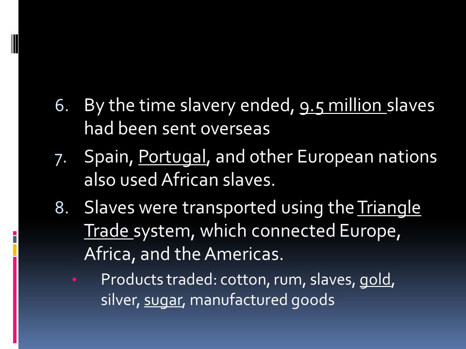 6. By the time slavery ended, 9.5 million slaves had been sent overseas 7.