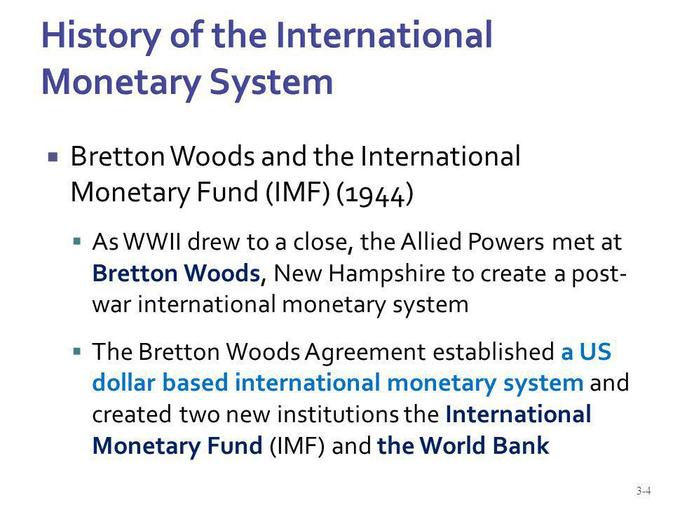 Bretton Woods and the International Monetary Fund (IMF) (1944) As WWII drew to a close, the Allied Powers met at Bretton Woods, New Hampshire to creat