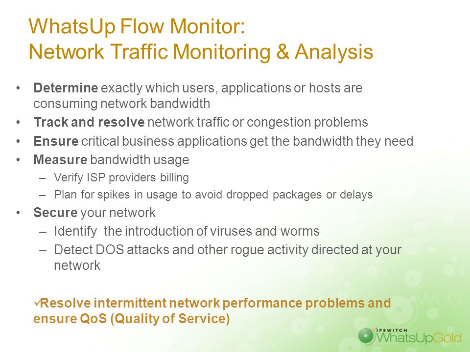 WhatsUp Flow Monitor: Network Traffic Monitoring & Analysis Determine exactly which users, applications or hosts are consuming network bandwidth Track