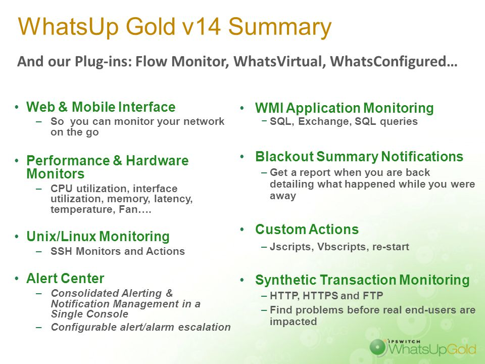 WhatsUp Gold v14 Summary Web & Mobile Interface –So you can monitor your network on the go Performance & Hardware Monitors –CPU utilization, interface
