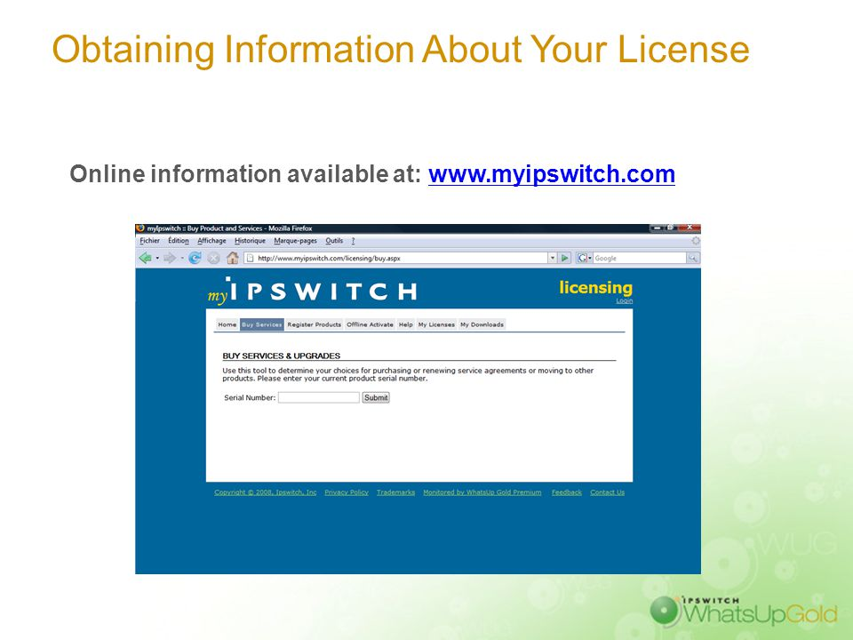 Obtaining Information About Your License Online information available at: www.myipswitch.comwww.myipswitch.com