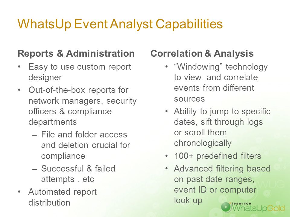 WhatsUp Event Analyst Capabilities Reports & Administration Easy to use custom report designer Out-of-the-box reports for network managers, security o