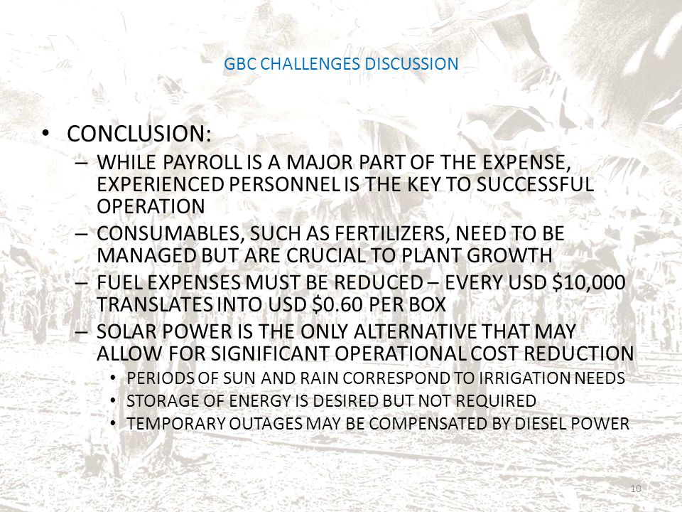 GBC CHALLENGES DISCUSSION CONCLUSION: – WHILE PAYROLL IS A MAJOR PART OF THE EXPENSE, EXPERIENCED PERSONNEL IS THE KEY TO SUCCESSFUL OPERATION – CONSU