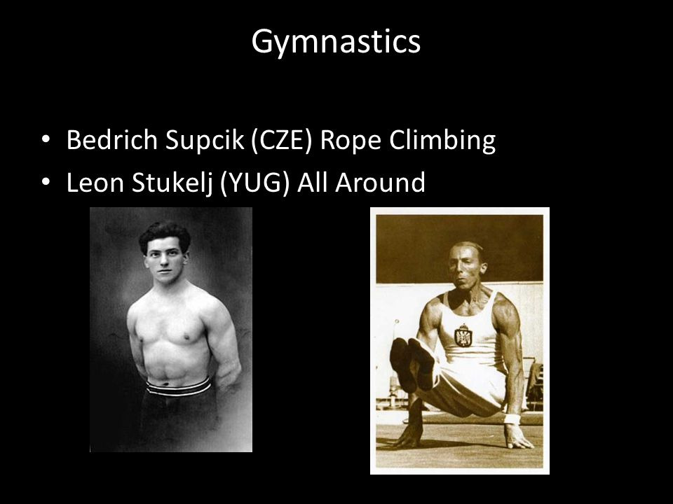 Gymnastics Bedrich Supcik (CZE) Rope Climbing Leon Stukelj (YUG) All Around