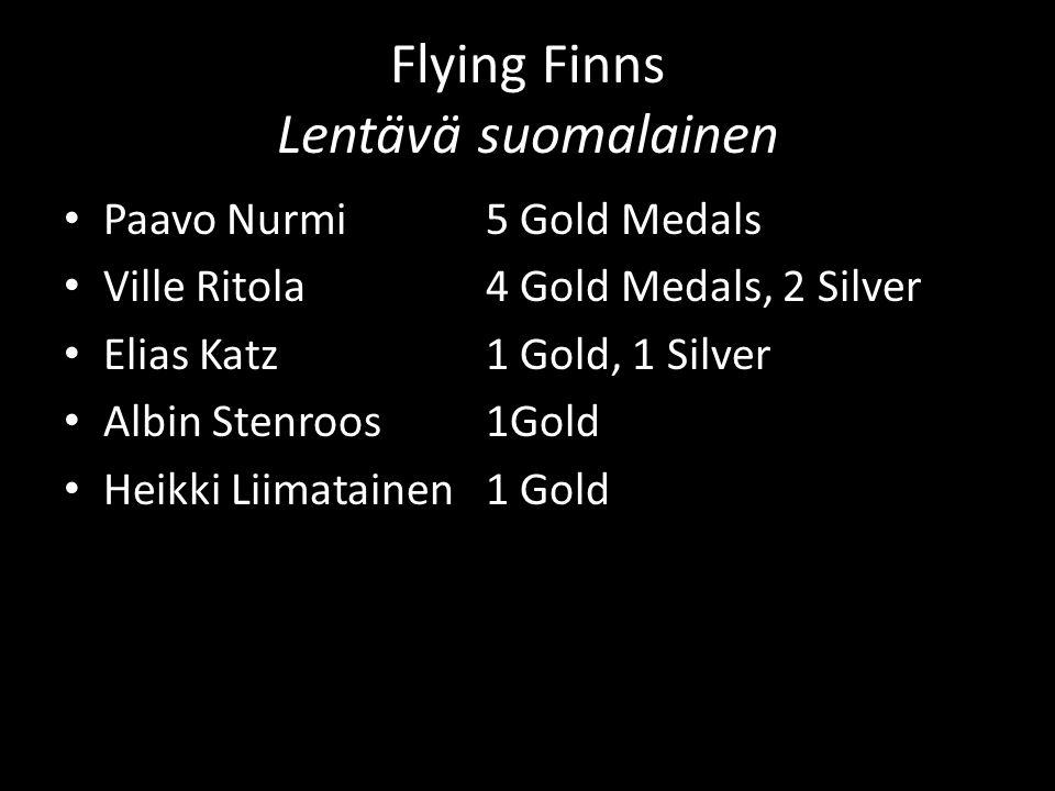 Flying Finns Lentävä suomalainen Paavo Nurmi5 Gold Medals Ville Ritola4 Gold Medals, 2 Silver Elias Katz1 Gold, 1 Silver Albin Stenroos 1Gold Heikki Liimatainen1 Gold