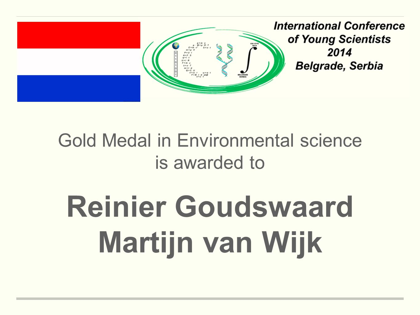 Gold Medal in Environmental science is awarded to Reinier Goudswaard Martijn van Wijk