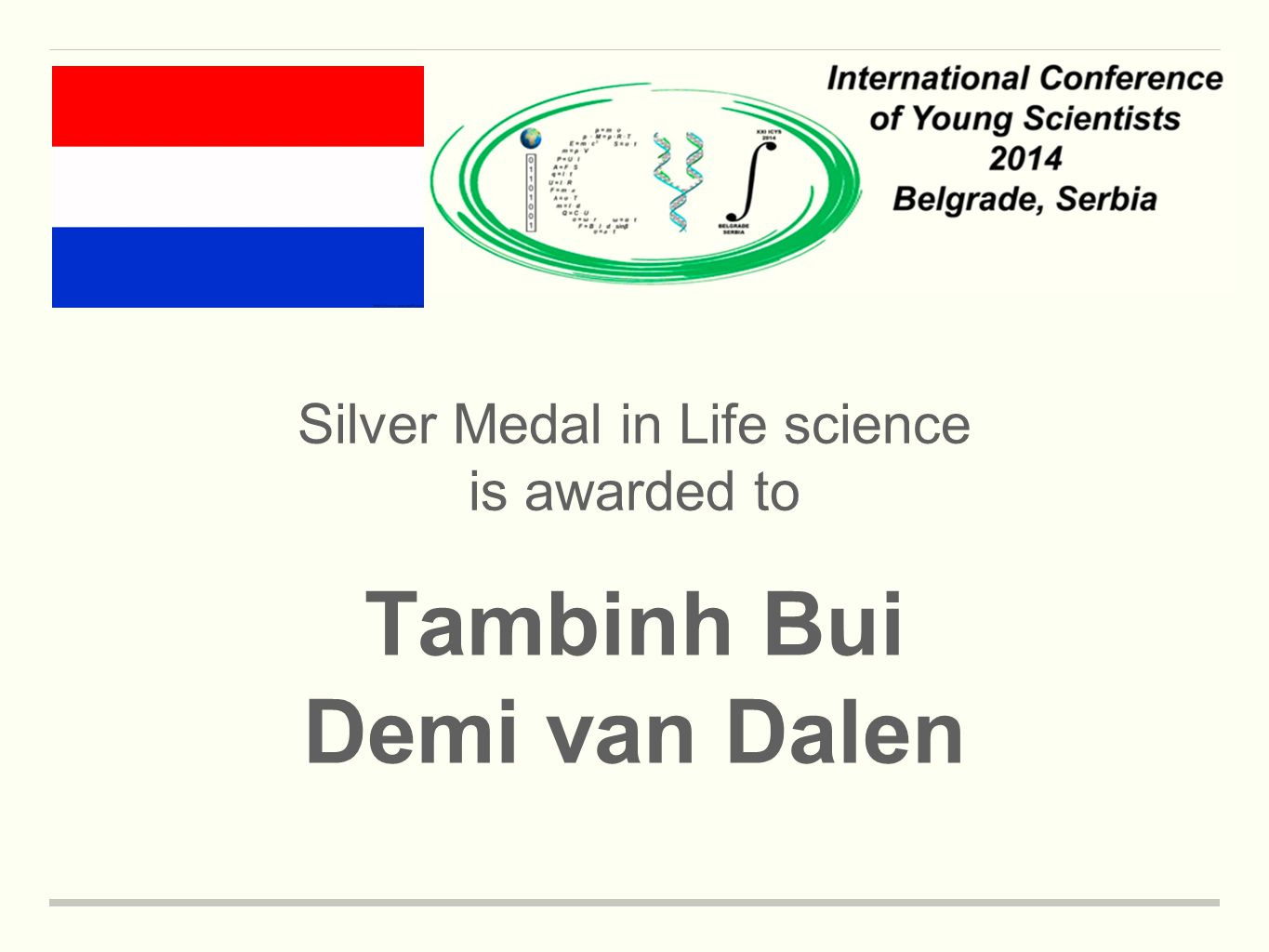Silver Medal in Life science is awarded to Tambinh Bui Demi van Dalen