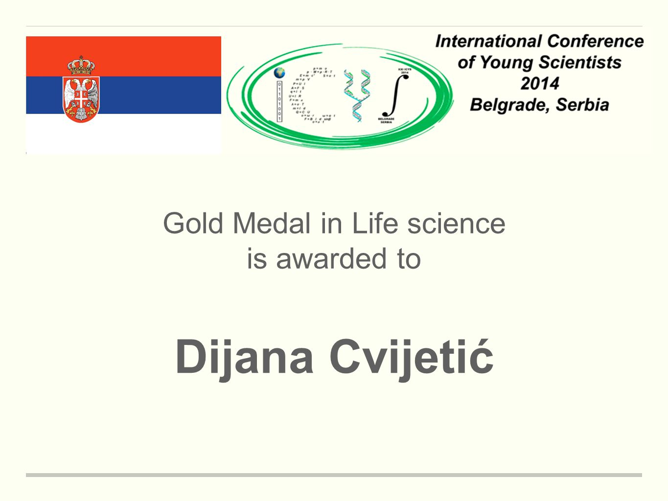 Gold Medal in Life science is awarded to Dijana Cvijetić