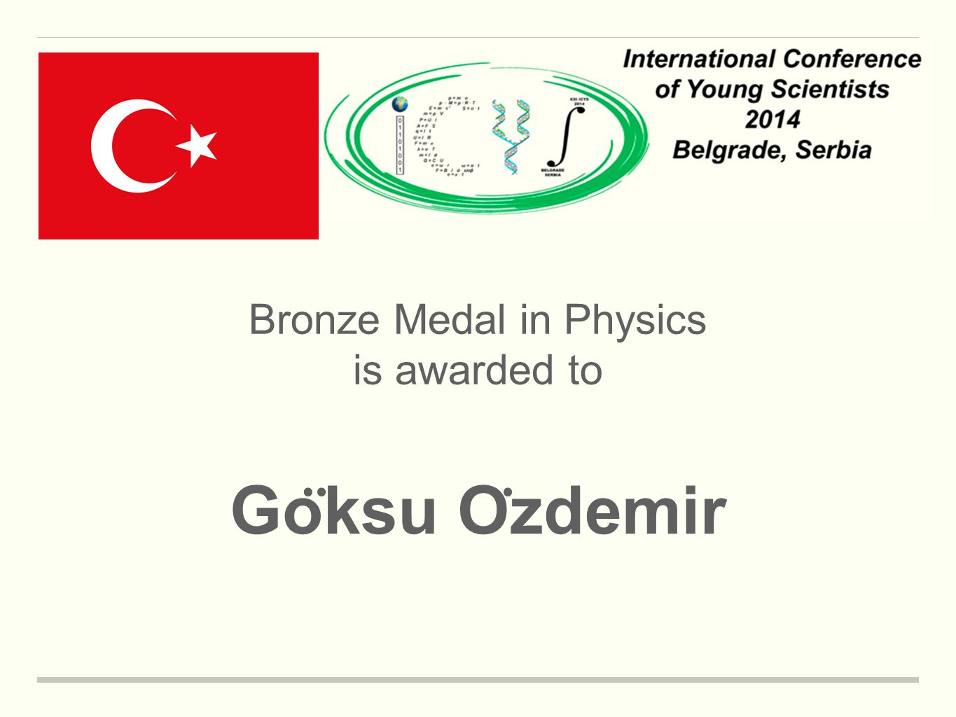 Bronze Medal in Physics is awarded to Go ̈ ksu O ̈ zdemir