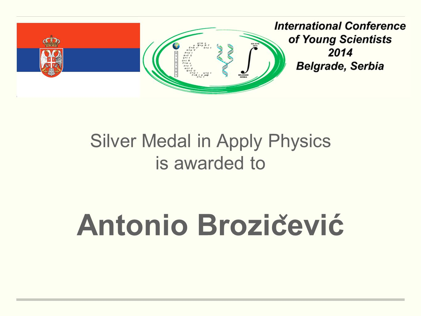 Silver Medal in Apply Physics is awarded to Antonio Brozic ̌ ević