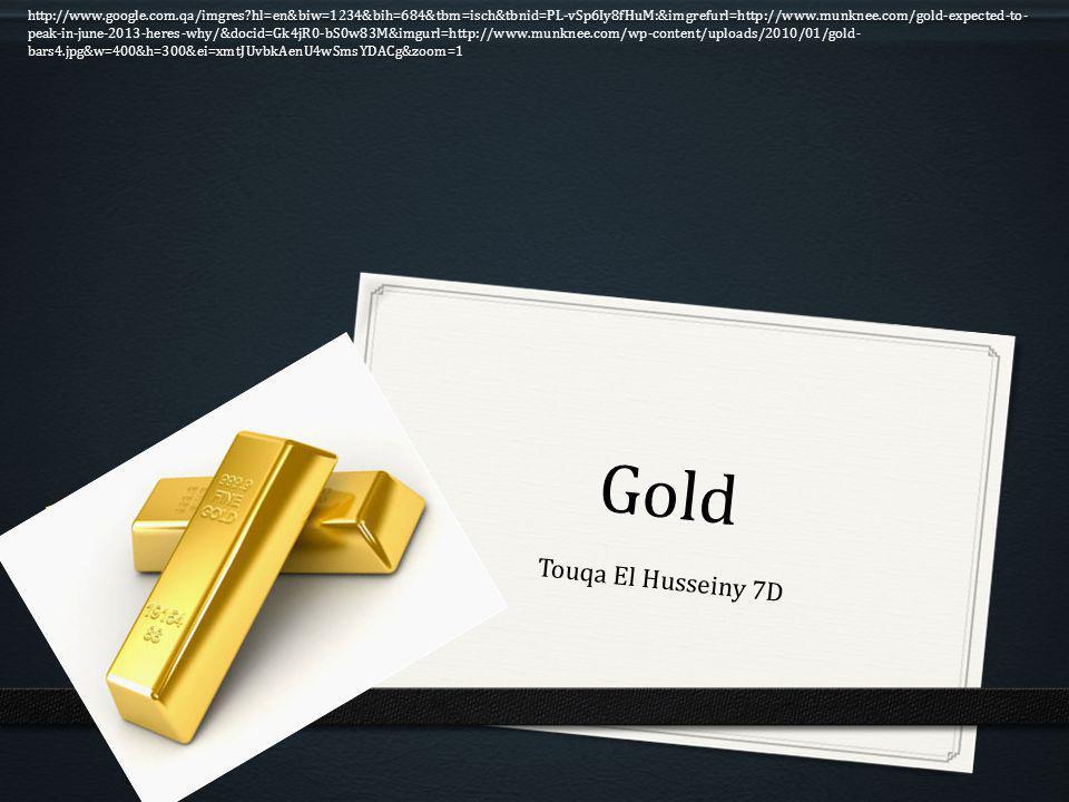 Gold Touqa El Husseiny 7D http://www.google.com.qa/imgres hl=en&biw=1234&bih=684&tbm=isch&tbnid=PL-vSp6Iy8fHuM:&imgrefurl=http://www.munknee.com/gold-expected-to- peak-in-june-2013-heres-why/&docid=Gk4jR0-bS0w83M&imgurl=http://www.munknee.com/wp-content/uploads/2010/01/gold- bars4.jpg&w=400&h=300&ei=xmtJUvbkAenU4wSmsYDACg&zoom=1