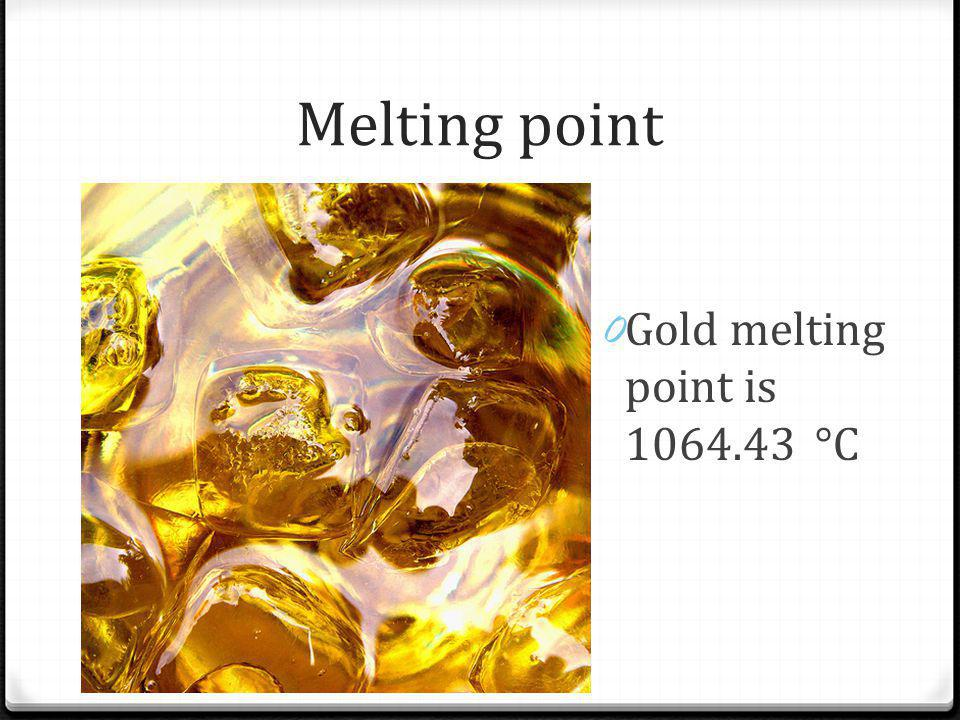 Melting point 0 Gold melting point is 1064.43 °C