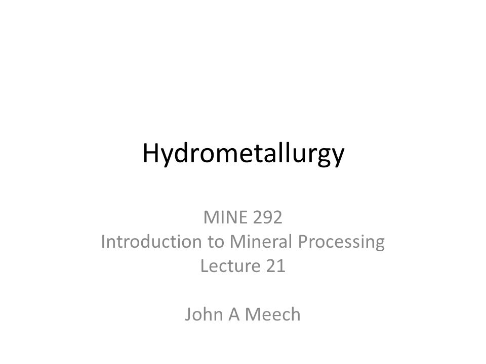 Hydrometallurgical Processing 1.Comminution (Grinding) 2.Leaching Metal (Quantity - %Recovery) 3.Removal of Metal from Pulp a.