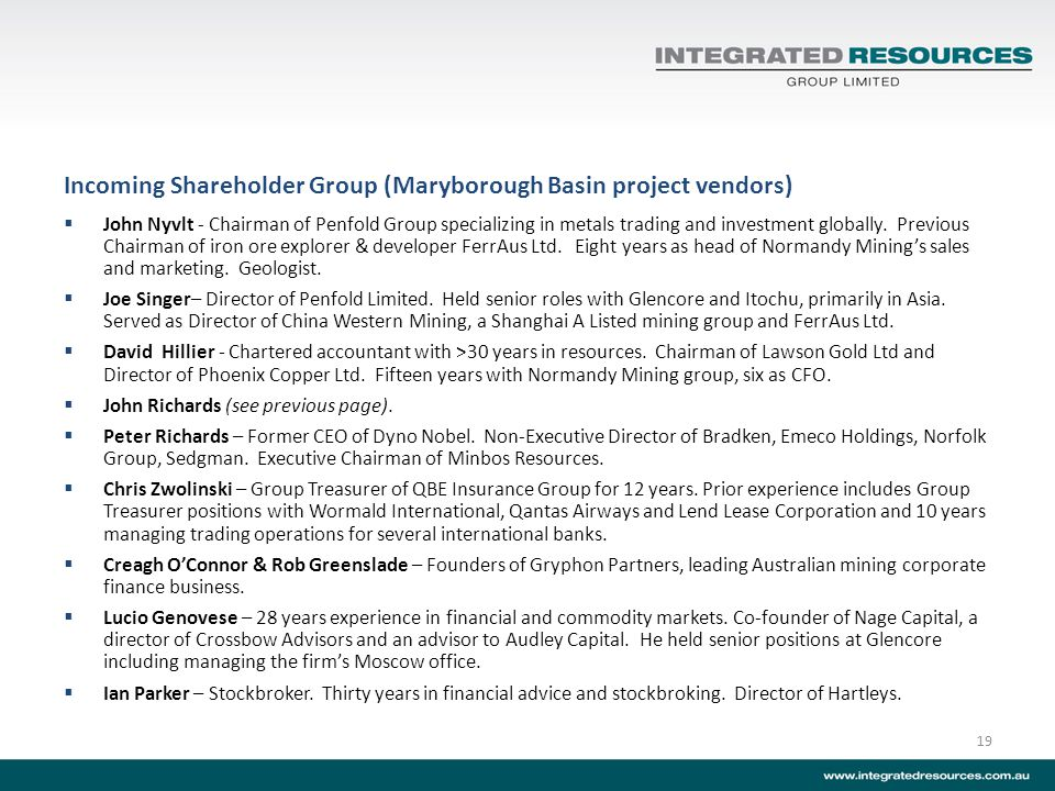 Incoming Shareholder Group (Maryborough Basin project vendors) John Nyvlt - Chairman of Penfold Group specializing in metals trading and investment globally.