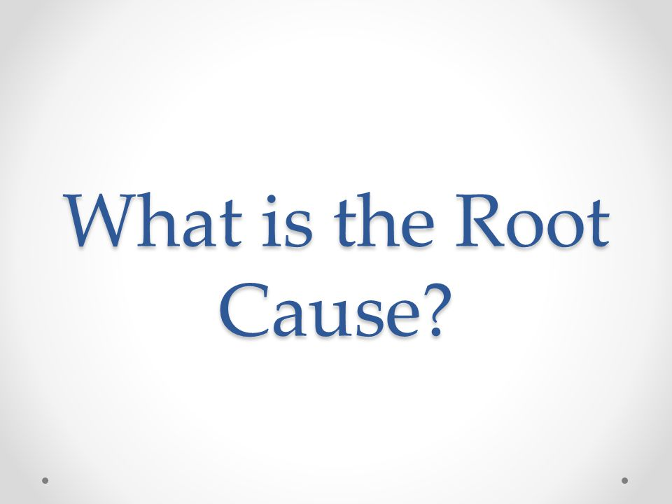 What is the Root Cause