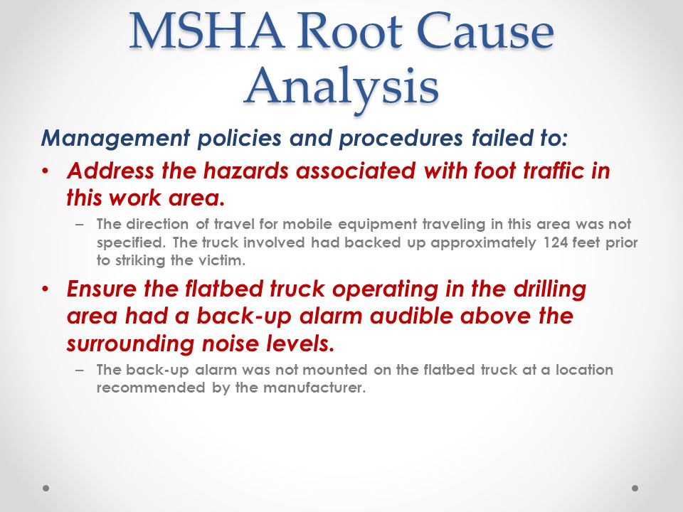 MSHA Root Cause Analysis Management policies and procedures failed to: Address the hazards associated with foot traffic in this work area.