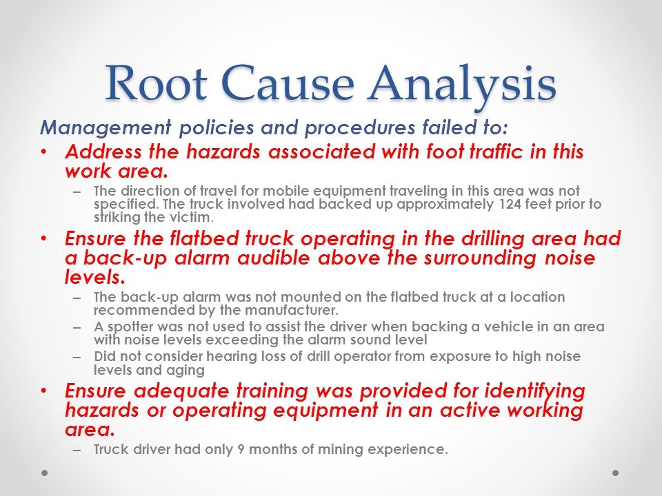 Root Cause Analysis Management policies and procedures failed to: Address the hazards associated with foot traffic in this work area.