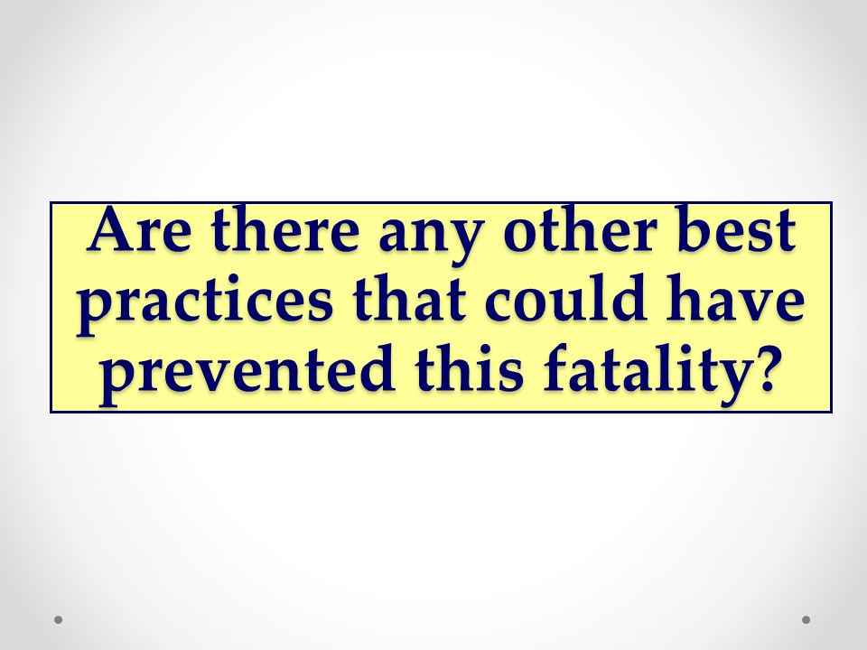 Are there any other best practices that could have prevented this fatality